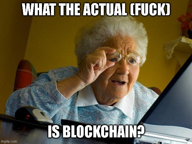 What The Actual (Fuck) is Blockchain?